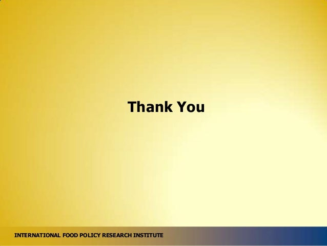 Thank You  INTERNATIONAL FOOD POLICY RESEARCH INSTITUTE