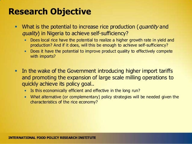 Research Objective  What is the potential to increase rice production (quantity and quality) in Nigeria to achieve self-s...