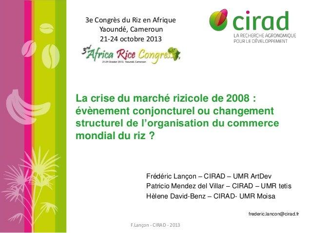 3e Congrès du Riz en Afrique Yaoundé, Cameroun 21-24 octobre 2013  La crise du marché rizicole de 2008 : évènement conjonc...