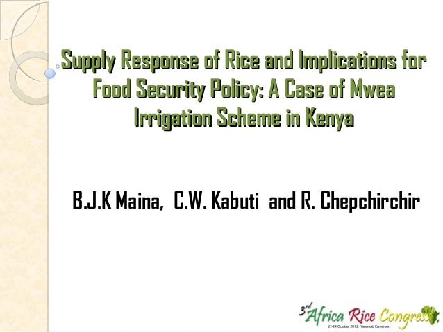 Supply Response of Rice and Implications for Food Security Policy: A Case of Mwea Irrigation Scheme in Kenya B.J.K Maina, ...