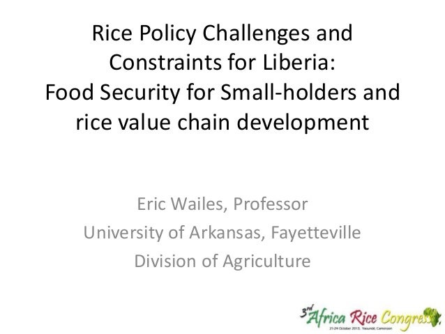 Rice Policy Challenges and Constraints for Liberia: Food Security for Small-holders and rice value chain development Eric ...