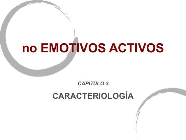 no EMOTIVOS ACTIVOS        CAPITULO 3    CARACTERIOLOGÍA