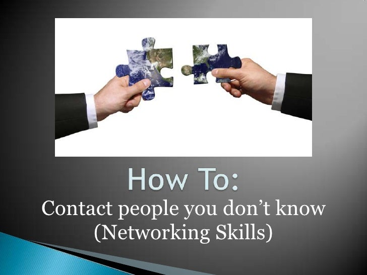 Contact people you don't know      (Networking Skills)