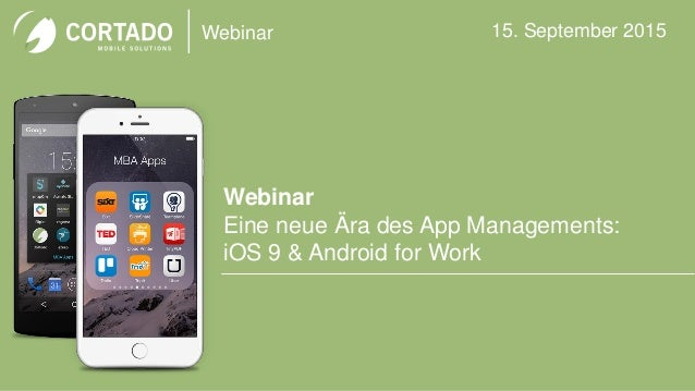 Webinar Webinar Eine neue Ära des App Managements: iOS 9 & Android for Work 15. September 2015