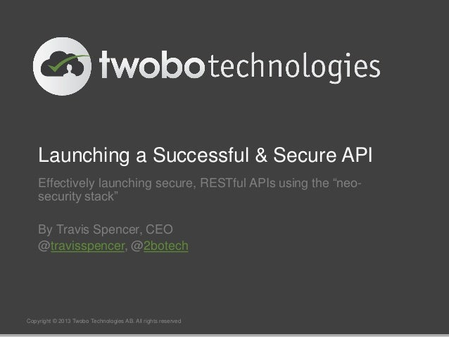 """Launching a Successful & Secure APIEffectively launching secure, RESTful APIs using the """"neo-security stack""""By Travis Spen..."""