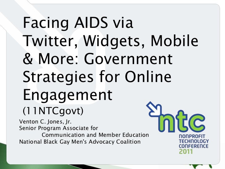 Facing AIDS via Twitter, Widgets, Mobile & More: Government Strategies for Online Engagement <br />(11NTCgovt)<br />Venton...