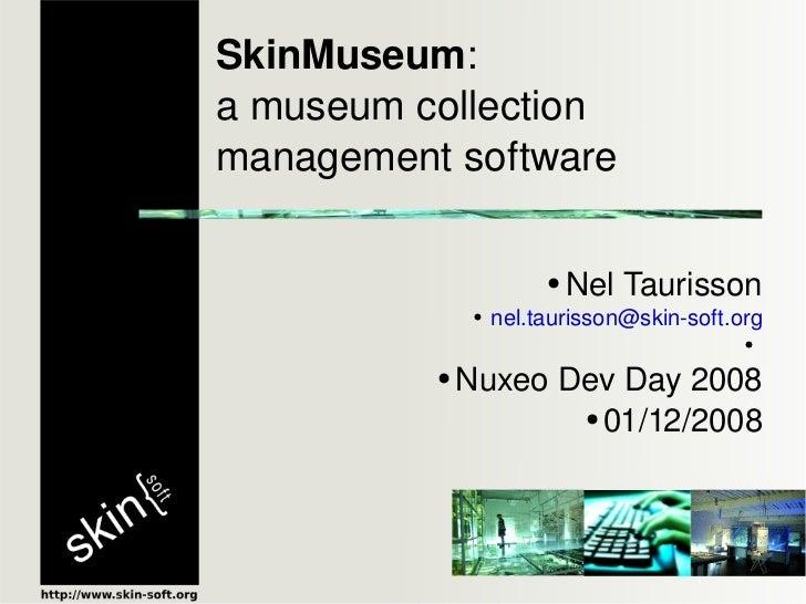 SkinMuseum :  a museum collection management software <ul><ul><li>Nel Taurisson </li></ul></ul><ul><ul><li>[email_address]...