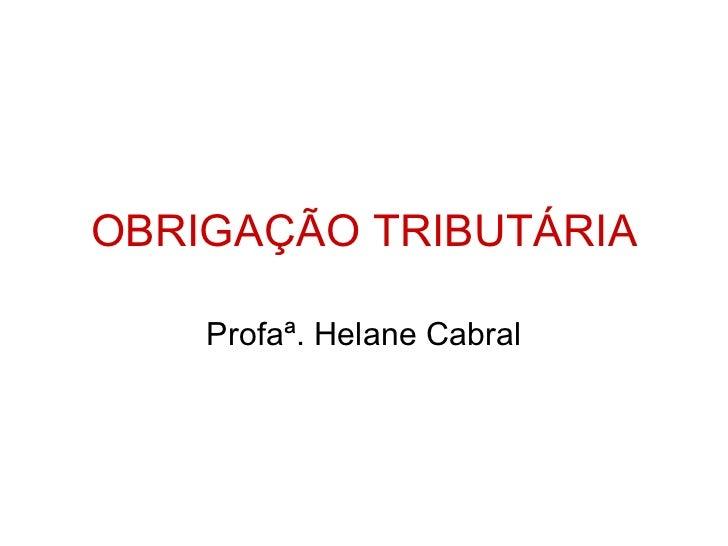 OBRIGAÇÃO TRIBUTÁRIA Profaª. Helane Cabral