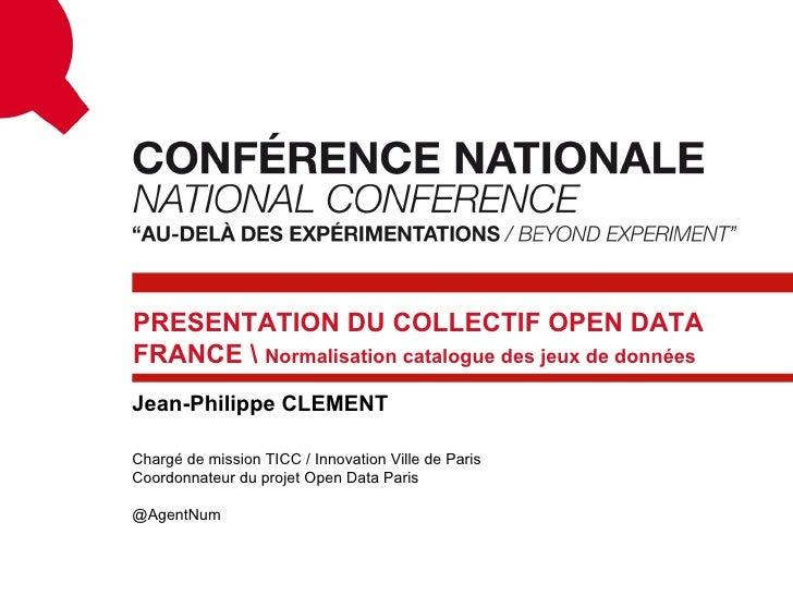 """Groupe de travail """"Normalisation des catalogues des jeux de données"""" - Open Data France - par Jean-Philippe Clément Slide 2"""