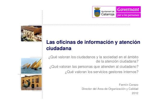 Las oficinas de información y atención ciudadana ¿Qué valoran los ciudadanos y la sociedad en el ámbito de la atención ciu...