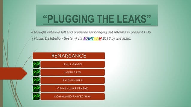 """PLUGGING THE LEAKS"" A thought initiative felt and prepared for bringing out reforms in present PDS ( Public Distribution ..."
