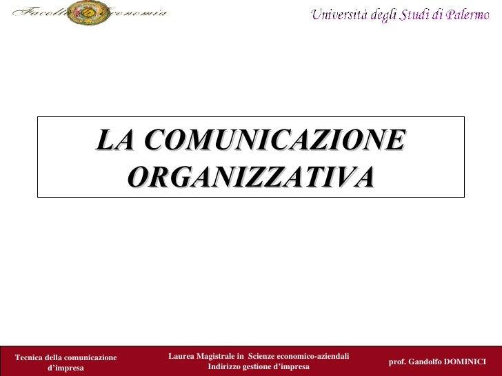LA COMUNICAZIONE                        ORGANIZZATIVA     Tecnica della comunicazione   Laurea Magistrale in Scienze econo...