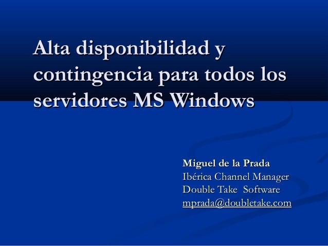 Alta disponibilidad yAlta disponibilidad y contingencia para todos loscontingencia para todos los servidores MS Windowsser...
