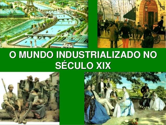 O MUNDO INDUSTRIALIZADO NO SÉCULO XIX