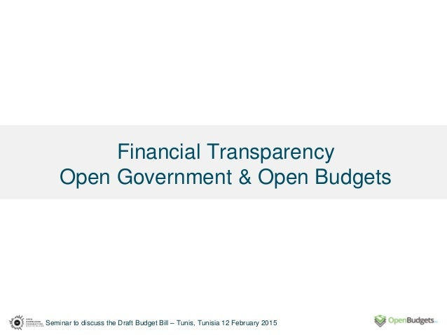 Seminar to discuss the Draft Budget Bill – Tunis, Tunisia 12 February 2015 Financial Transparency Open Government & Open B...