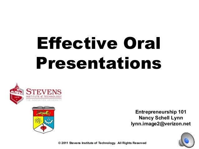 Effective Oral Presentations Entrepreneurship 101 Nancy Schell Lynn lynn.image2@verizon.net © 2011 Stevens Institute of Te...