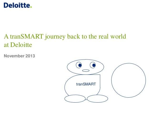 A tranSMART journey back to the real world at Deloitte November 2013  tranSMART