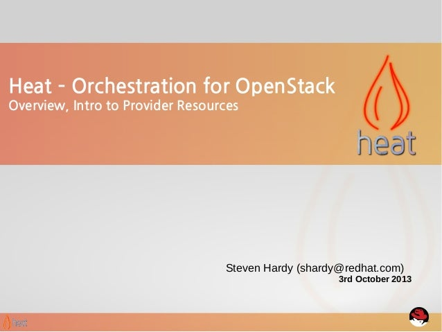Heat – Orchestration for OpenStack Overview, Intro to Provider Resources  Steven Hardy (shardy@redhat.com)  3rd October 20...