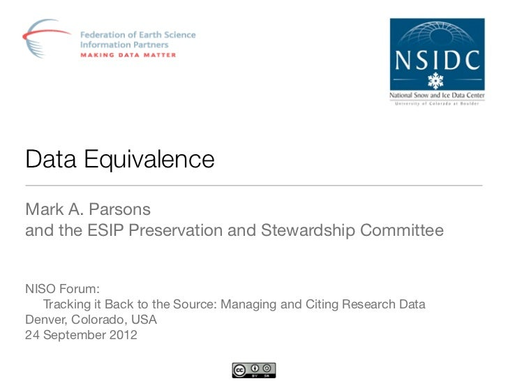 Data EquivalenceMark A. Parsonsand the ESIP Preservation and Stewardship CommitteeNISO Forum:   Tracking it Back to the So...