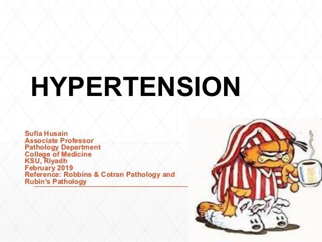 HYPERTENSION Sufia Husain Associate Professor Pathology Department College of Medicine KSU, Riyadh February 2019 Reference...
