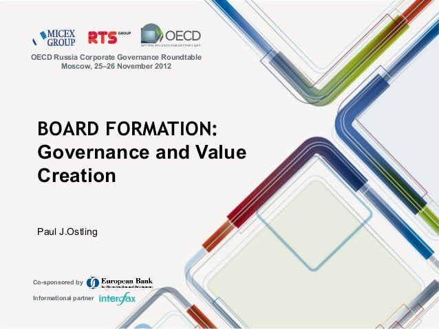 BOARD FORMATION: Governance and Value Creation Paul J.Ostling OECD Russia Corporate Governance Roundtable Moscow, 25–26 No...
