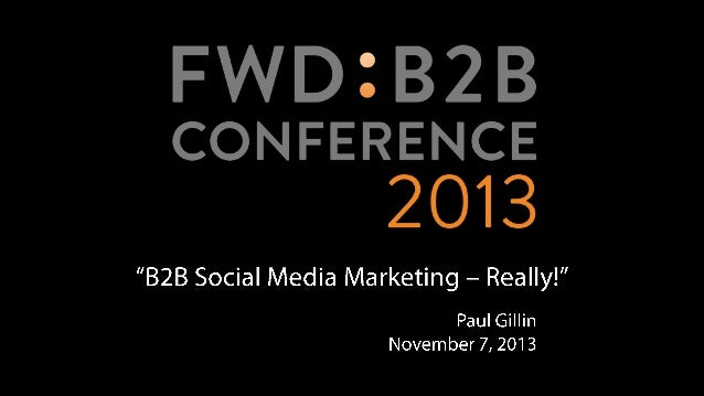 B2B Social Media Marketing – Really! Paul Gillin Social Media Trainer, Profitecture Author: The New Influencers Secrets of...