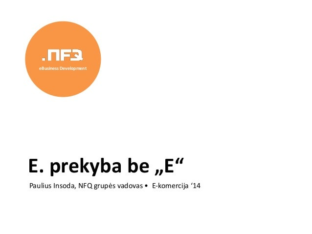 "Paulius Insoda, NFQ grupės vadovas • E-komercija '14 E. prekyba be ""E"" eBusiness Development"