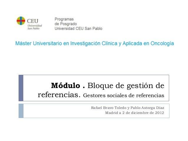 Módulo . Bloque de gestión dereferencias. Gestores sociales de referencias                  Rafael Bravo Toledo y Pablo As...