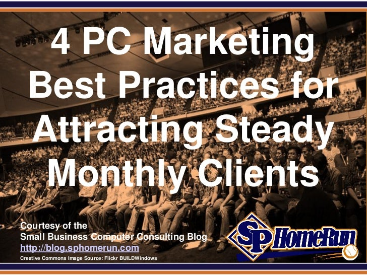 SPHomeRun.com     4 PC Marketing    Best Practices for    Attracting Steady     Monthly Clients  Courtesy of the  Small Bu...