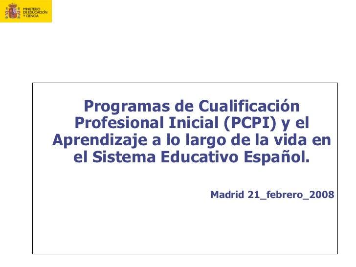 <ul><li>Programas de Cualificación Profesional Inicial (PCPI) y el Aprendizaje a lo largo de la vida en el Sistema Educati...