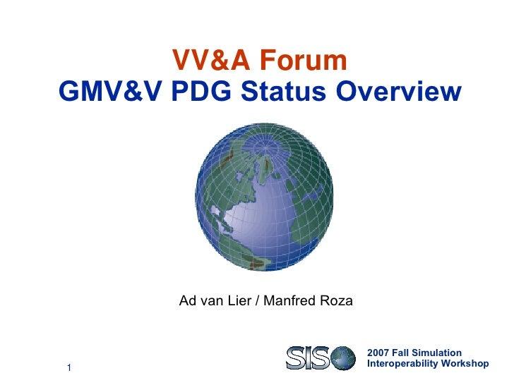 VV&A Forum GMV&V PDG Status Overview Ad van Lier / Manfred Roza