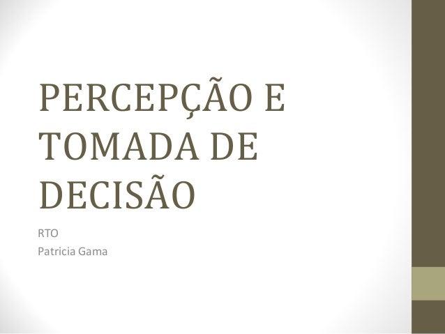 PERCEPÇÃO ETOMADA DEDECISÃORTOPatricia Gama