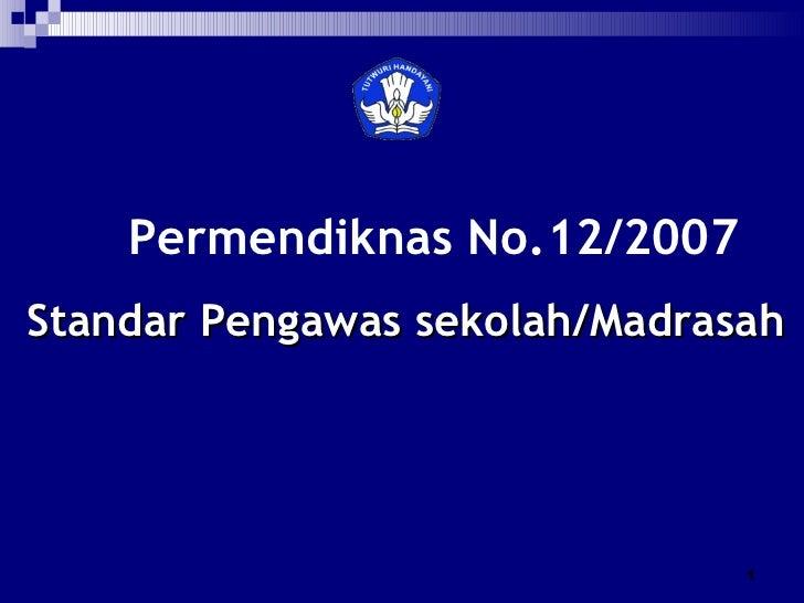 Permendiknas  No.12/2007 Standar Pengawas  s ekolah/Madrasah