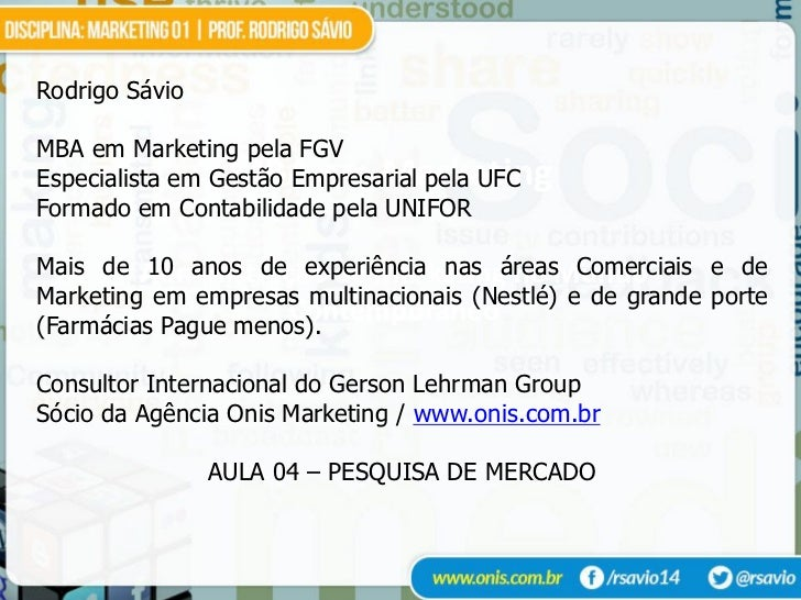Rodrigo SávioMBA em Marketing pela FGV                 MBA em MarketingEspecialista em Gestão Empresarial pela UFCFormado ...