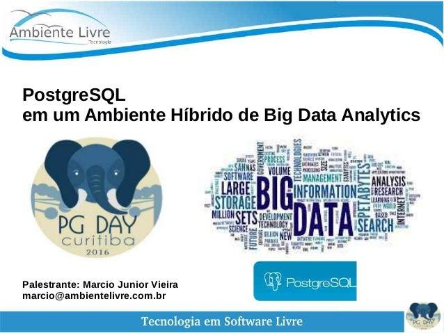 PostgreSQL em um Ambiente Híbrido de Big Data Analytics Palestrante: Marcio Junior Vieira marcio@ambientelivre.com.br