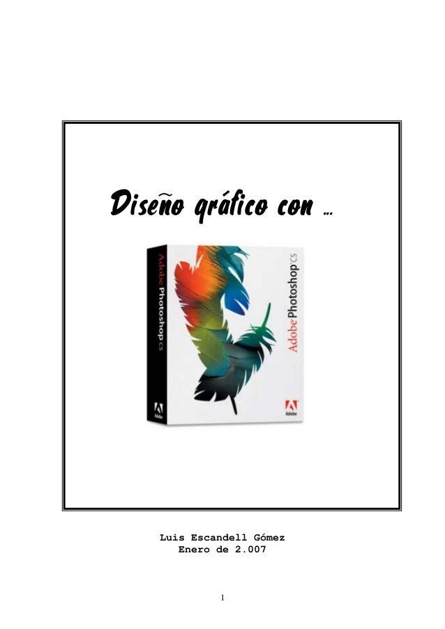 Diseño gráfico con . .    Luis Escandell Gómez       Enero de 2.007             1