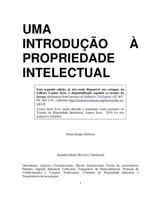 1 UMA INTRODUÇÃO À PROPRIEDADE INTELECTUAL Denis Borges Barbosa Segunda Edição Revista e Atualizada (Introdução, Aspectos ...