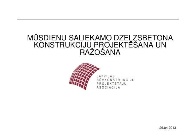 MŪSDIENU SALIEKAMO DZELZSBETONAKONSTRUKCIJU PROJEKTĒŠANA UNRAŽOŠANA26.04.2013.
