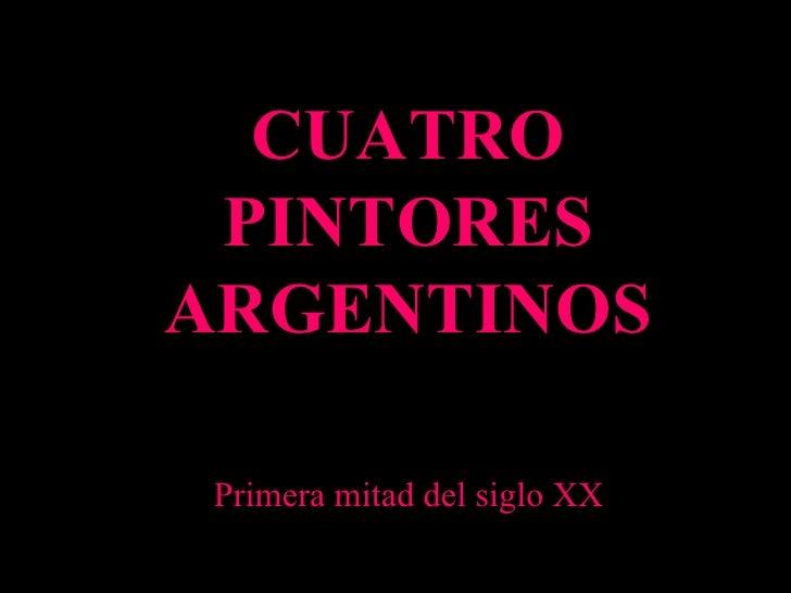 Primera mitad del siglo XX CUATRO PINTORES ARGENTINOS