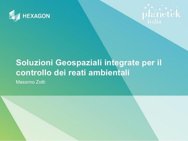 Soluzioni Geospaziali integrate per il controllo dei reati ambientali Massimo Zotti