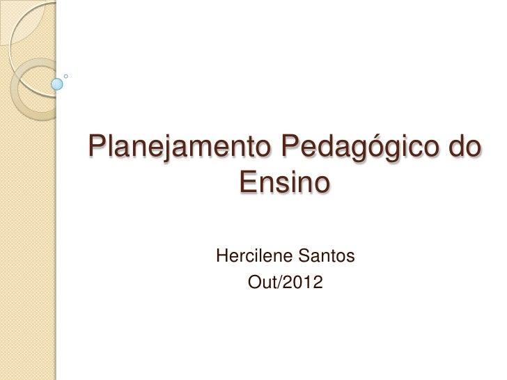 Planejamento Pedagógico do         Ensino        Hercilene Santos           Out/2012