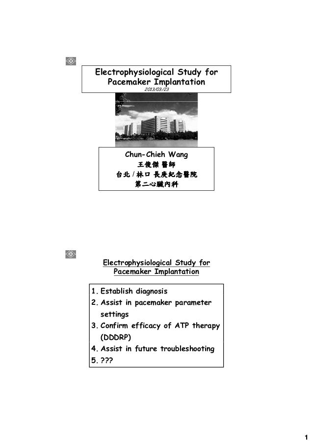 Electrophysiological Study for    Pacemaker Implantation               2013/03/23          Chun-Chieh Wang              王俊...
