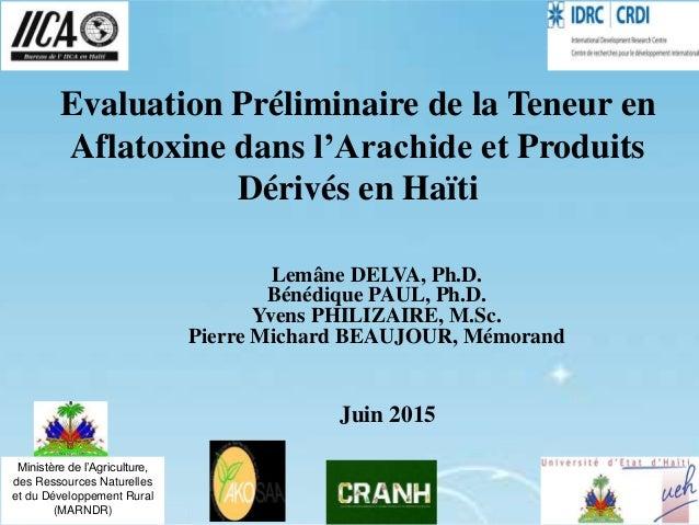 Evaluation Préliminaire de la Teneur en Aflatoxine dans l'Arachide et Produits Dérivés en Haïti Lemâne DELVA, Ph.D. Bénédi...