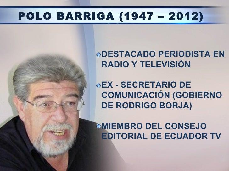 POLO BARRIGA (1947 – 2012)           DESTACADO PERIODISTA EN           RADIO Y TELEVISIÓN           EX - SECRETARIO DE    ...
