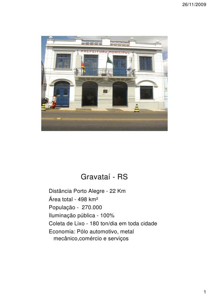 26/11/2009                 Gravataí - RS Distância Porto Alegre - 22 Km Área total - 498 km² População - 270.000 Iluminaçã...