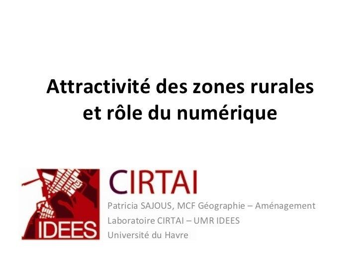 Attractivité des zones rurales    et rôle du numérique      Patricia SAJOUS, MCF Géographie – Aménagement      Laboratoire...