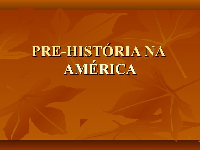 PRE-HISTÓRIA NAPRE-HISTÓRIA NAAMÉRICAAMÉRICA