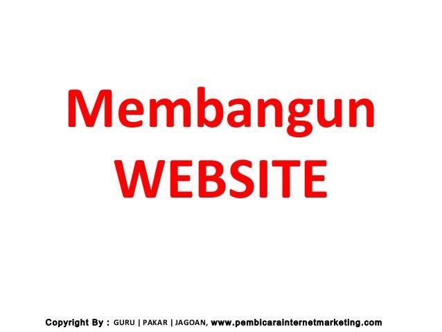 MembangunWEBSITECopyright By : GURU | PAKAR | JAGOAN, www.pembicarainternetmarketing.com