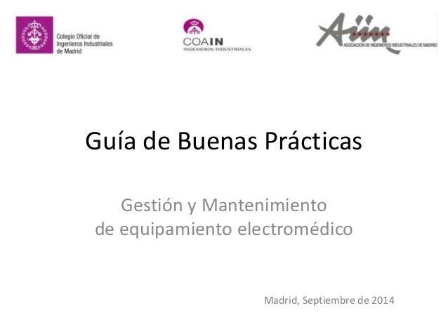 Guía de Buenas Prácticas  Gestión y Mantenimiento  de equipamiento electromédico  Madrid, Septiembre de 2014