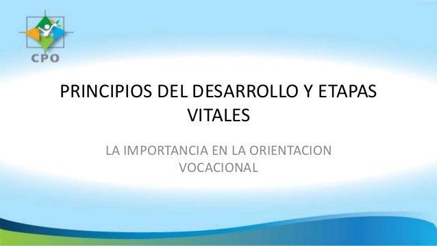PRINCIPIOS DEL DESARROLLO Y ETAPAS VITALES LA IMPORTANCIA EN LA ORIENTACION VOCACIONAL